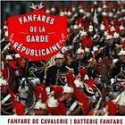 Fanfares de la Garde Républicaine: Fanfare de Cavalerie - Batterie Fanfare (2014)