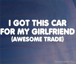 I-GOT-THIS-CAR-FOR-MY-GIRLFRIEND-AWESOME-TRADE-Funny-Window-Bumper-Sticker