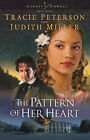 The Pattern of Her Heart by Judith Miller, Tracie Peterson (Paperback, 2005)