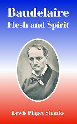 Baudelaire: Flesh and Spirit by Shanks, Lewis Piaget