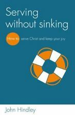 Serving Without Sinking : How to Serve Christ and Keep Your Joy by John...
