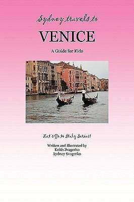 Sydney travels to Venice : A Guide for Kids - Let's Go to It