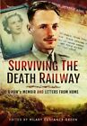 Surviving the Death Railway: A Pow's Memoir and Letters from Home by Hilary Custance Green (Hardback, 2016)