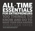 All Time Essentials for Entrepreneurs: 100 Things to Know and Do to Make Your Idea Happen by Jonathan R.S. Yates (Paperback, 2009)
