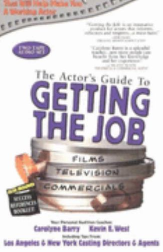 The Actor's Guide To GETTING THE JOB, Barry, Carolyne,West, Kevin E., Good Book