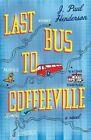 Last Bus to Coffeeville by J. Paul Henderson (Hardback, 2014)