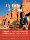 Glenn Tinnin's No Nonsense Guide to Fly Fishing in Arizona: A Quick, Clear Understanding of Where to Fly Fish in Arizona by James Yuskavitch, Glenn Tinnin, David Banks (Paperback, 1999)