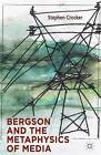 Bergson and the Metaphysics of Media by Stephen Crocker (Hardback, 2013)