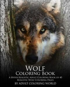 Advanced Adult Coloring Bks.: Wolf Coloring Book : A Hyper Realistic ...