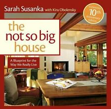 The Not So Big House : A Blueprint for the Way We Really Live by Kira Obolensky, Susanka Studios Staff and Sarah Susanka (2009, Paperback, Revised)
