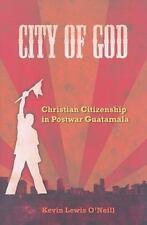 City of God: Christian Citizenship in Postwar Guatemala The Anthropology of Chr