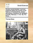 Society Recommended. a Sermon Preached Before the Society of the Natives of Herefordshire, at Their Anniversary Meeting at St. Michael's Cornhill, February 7, 1727. by Tho. Bisse, ... by Thomas Bisse (Paperback / softback, 2010)