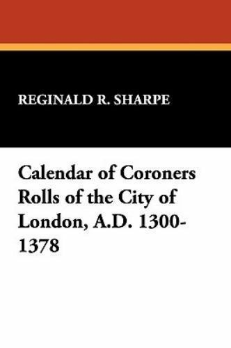 Stokvis Studies in Historical Chronology and Thought: Calendar of Coroners...