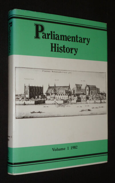 Parliamentary History: a Yearbook (Volume 1, 1982)
