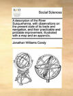 A Description of the River Susquehanna, with Observations on the Present State of Its Trade and Navigation, and Their Practicable and Probable Improvement. Illustrated with a Map and an Appendix. by Jonathan Williams Condy (Paperback / softback, 2010)