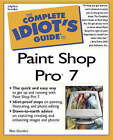 The Complete Idiot's Guide to Paint Shop Pro 7 by Nat Gertler, Rebecca Tapley (Paperback, 2000)