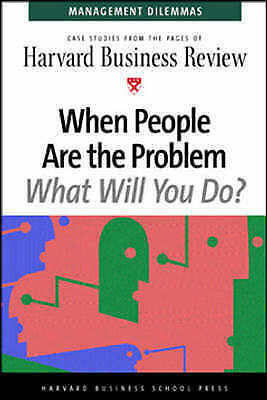 Harvard Business Review : When People are Your Problem, What Will