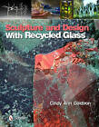 Sculpture and Design with Recycled Glass by Cindy Ann Coldiron (Hardback, 2012)