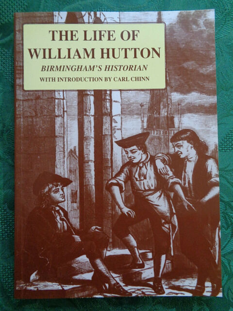 The Life of William Hutton: Birmingham's Historian. Introduction By Carl Chinn.