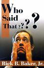 Who Said That? by Rick B Baker (Paperback / softback, 2001)