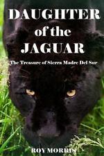 Daughter of the Jaguar : The Treasure of Sierra Madre Del Sur by . Roy Morris...