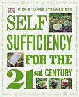 Self-Sufficiency for the 21st Century by Dick And James Strawbridge (Hardback)