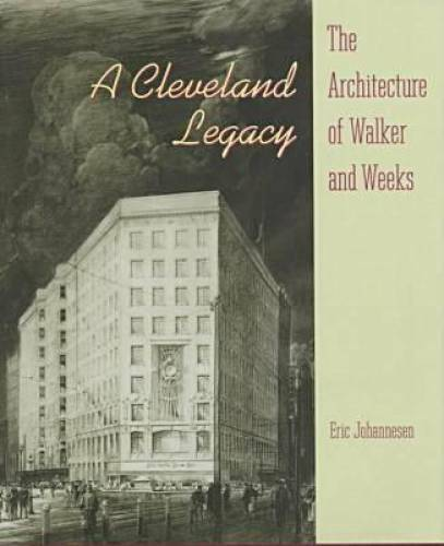 A Cleveland Legacy: The Architecture of Walker and Weeks - Hardcover - GOOD