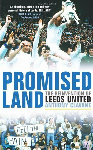 Promised Land: The Reinvention of Leeds United By Anthony Clavane