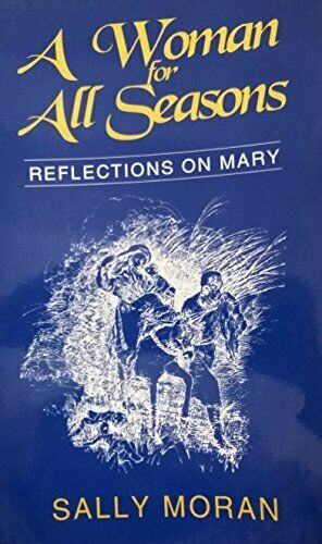 A Woman for All Seasons: Reflections on Mary By Sally Moran