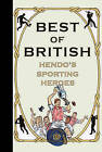 Best of British: Hendo's Sporting Heroes by Jon Henderson (Hardback, 2007)