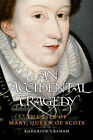 An Accidental Tragedy: The Life of Mary, Queen of Scots by Graham Roderick (Hardback, 2008)