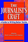 The Journalist's Craft: A Guide to Writing Better Stories by John Sweeney, Dennis Jackson (Paperback, 2002)