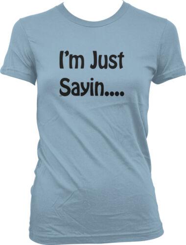 I/'m Just Saying Funny Sarcastic Witty Response Meme  Juniors T-shirt