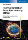 Thermal Ionization Mass Spectrometry (TIMS): Silicate Digestion, Separation, Measurement by Akio Makishima (Paperback, 2015)
