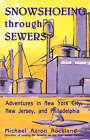 Snowshoeing Through Sewers: Adventures in New York City, New Jersey, and Philadelphia by Michael Aaron Rockland (Paperback, 1994)