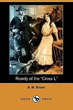 Rowdy of the Cross L by B. M. Bower (2007, Paperback)