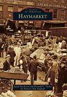Haymarket by Historic New England, Justin Goodstein, Kenneth C England (Paperback, 2015)