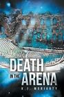 Death in the Arena by K J Moriarty (Paperback / softback, 2013)