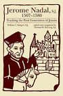 Jerome Nadal, S.J., 1507-1580: Tracking the First Generation of Jesuits by William V Bangert, Thomas M. McCoog (Hardback)