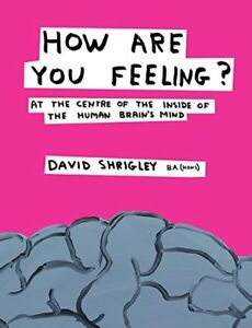 How Are You Feeling? At the Centre of the Inside of the Human Brain D. Shrigley - Kiel, Deutschland - How Are You Feeling? At the Centre of the Inside of the Human Brain D. Shrigley - Kiel, Deutschland
