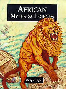 African-Myths-and-Legends-Myths-amp-Legends-from-Around-the-World-Ardagh-Phili