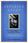 Breaking Night: A Memoir of Forgiveness, Survival, and My Journey from Homeless to Harvard by Liz Murray (Hardback, 2010)