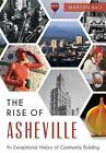 The: Rise of Asheville: An Exceptional History of Community Building by Marilyn Ball (Paperback / softback, 2015)