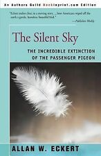 The Silent Sky : The Incredible Extinction of the Passenger Pigeon by Allan.