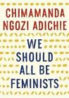 We Should All Be Feminists by Chimamanda Ngozi Adichie (Paperback / softback, 2015)