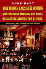 How to Open a Business Writing and Publishing Memoirs, Gift Books, or Success Stories for Clients: Make Hand-Crafted Personalized History by Anne Hart (Paperback / softback, 2005)
