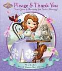 Disney Sofia the First: Please & Thank You  : Your Guide to Becoming the Perfect Princess! by Sfi Readerlink Dist (Hardback, 2015)