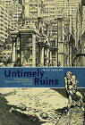Untimely Ruins: An Archaeology of American Urban Modernity, 1819-1919 by Nick Yablon (Paperback, 2010)