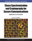 Chaos Synchronization and Cryptography for Secure Communications: Applications for Encryption by IGI Global (Hardback, 2010)