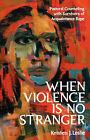 When Violence is No Stranger: Pastoral Counseling with Survivors of Acquaintance Rape by Kristen J. Leslie (Paperback, 2002)